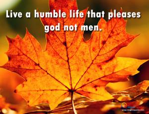 Live a humble life that pleases god not men Life Quotes