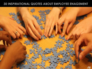 30 quotes about employee engagement quotes hr shrm14 astd workplace