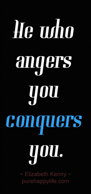 Anger Quote He who angers you conquers you