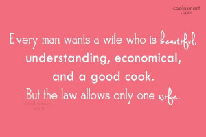 Funny Marriage Quotes Quote: Every man wants a wife who is...