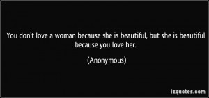 love a woman because she is beautiful, but she is beautiful because ...