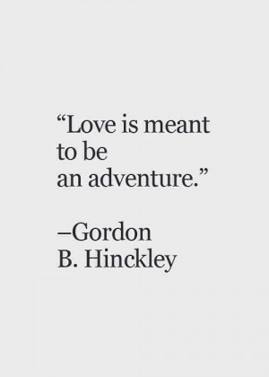 ... Quotes, Lds Marriage Quotes, Love And Adventure Quotes, Adventure Love