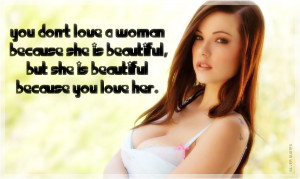 ... because she is beautiful, but she is beautiful because you love her