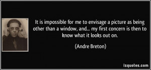 ... my first concern is then to know what it looks out on. - Andre Breton