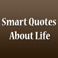 26 Visionary Smart Quotes About Life 32 Passionate Quotes About Loving ...