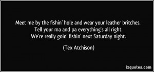 Meet me by the fishin' hole and wear your leather britches. Tell your ...