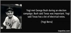 Yogi met George Bush during an election campaign. Bush said Texas was ...