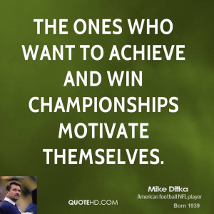 ... ones who want to achieve and win championships motivate themselves