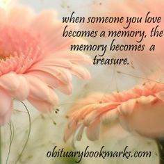 ... memory, the memory becomes a tresure. #sympathy and condolence quotes
