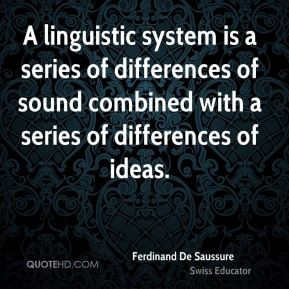 Ferdinand De Saussure - A linguistic system is a series of differences ...