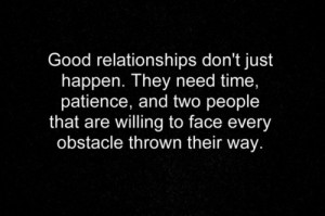 Good relationships don't just happen. they need time, patience, and ...