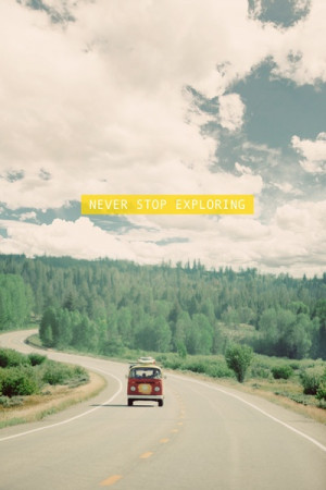 Never Stop Exploring. ~ Camping Quotes