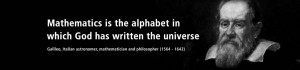 Mathematics is the alphabet in which God has written the universe