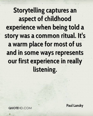 Storytelling captures an aspect of childhood experience when being ...