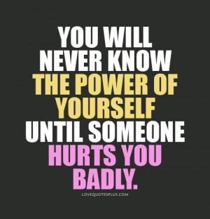 Home » Picture Quotes » Hurt » You will never know the power of ...