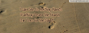 ... Can See Us Holding HandsWalking Down the Beach, Our Toes in the Sand