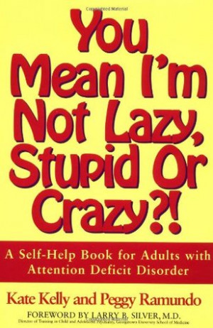 You Mean I'm Not Lazy, Stupid or Crazy?! A Self-Help Book for Adults ...