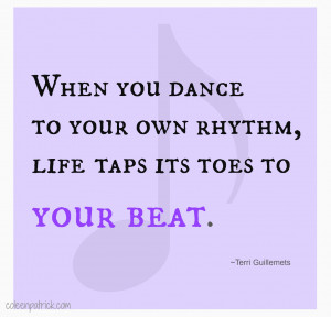 When You Dance To Your Own Rhythm Life Taps Its Toes To Your Beat ...