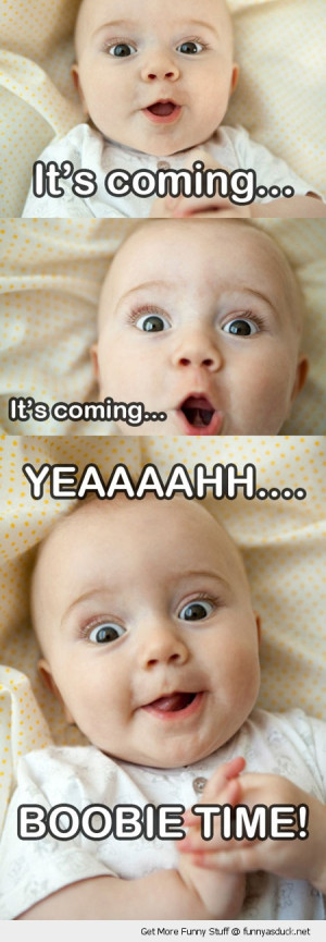 its coming boobie time cute baby kid funny pics pictures pic picture ...