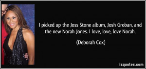 picked up the Joss Stone album, Josh Groban, and the new Norah Jones ...