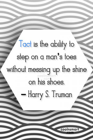 Quote: Tact is the ability to step on...