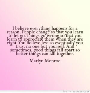 believe everything happens for a reason people change so that you ...
