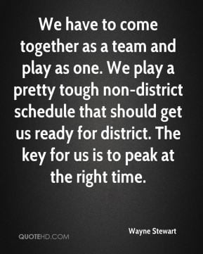 We have to come together as a team and play as one. We play a pretty ...