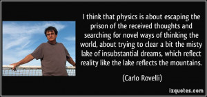 think that physics is about escaping the prison of the received ...