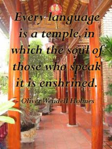 Every language is a temple, in which the soul of those who speak it is ...