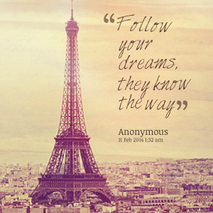 Quotes Picture: follow your dreams, they know the way
