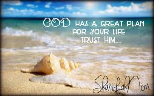 god has a great plan for your life trust him