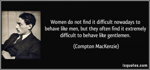 Women do not find it difficult nowadays to behave like men, but they ...