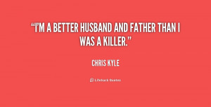 quote-Chris-Kyle-im-a-better-husband-and-father-than-193504_1.png