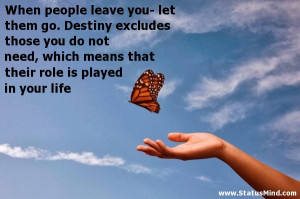 When people leave you- let them go. Destiny excludes those you do not ...