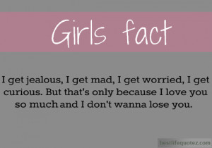 Girls Fact - I get jealous,I get mad,i get worried - Jealousy Quotes