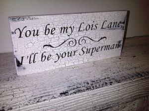 Your My Superman Quotes You be my lois lane,