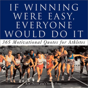 ... Was Easy, Everyone Would Do It: Motivational Quotes for Athletes
