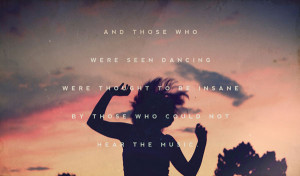 And those who were seen dancing were thought to be insane by those who ...