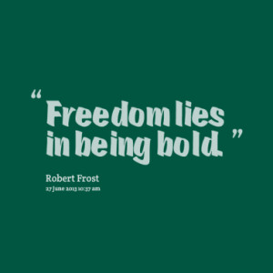 freedom lies in being bold quotes from joko riono published at 26 june ...