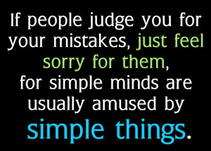 ... , For Simple Minds are Usually Amused by Simple Things ~ Life Quote