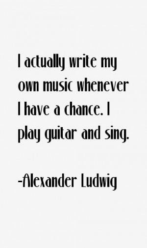 actually write my own music whenever I have a chance I play guitar