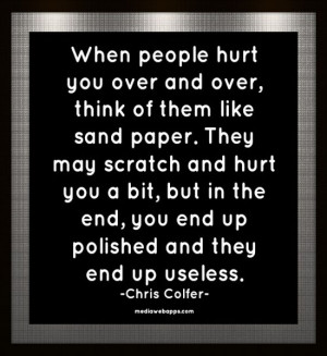 sand paper. They may scratch and hurt you a bit, but in the end, you ...
