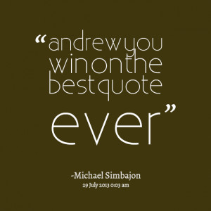 Quotes Picture: andrew you win on the best quote ever