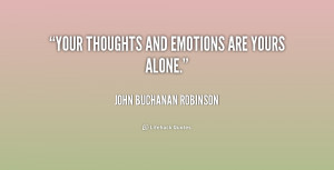 ... quote/john-buchanan-robinson/your-thoughts-and-emotions-are-yours