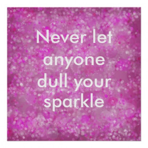 never_let_anyone_dull_your_sparkle_quote_poster ...
