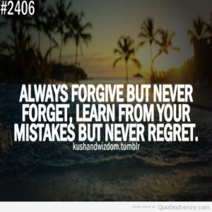 ... Never Forget, Learn From Your Mistake But Never Regret - Mistake Quote