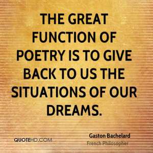 The great function of poetry is to give back to us the situations of ...