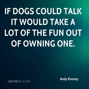 If dogs could talk it would take a lot of the fun out of owning one.