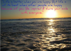 life is better when you are happy but life is at its best when other ...