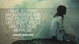 have so many backstabbers and fake people in my life I don't know ...